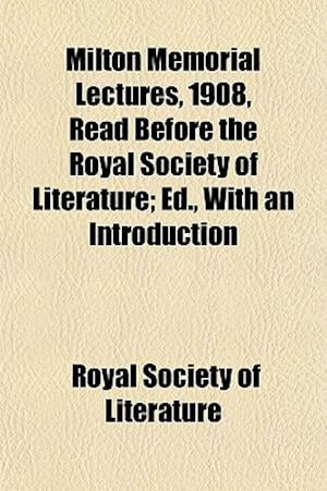 Bog, paperback Milton Memorial Lectures, 1908, Read Before the Royal Society of Literature; Ed., with an Introduction af Royal Society Of Literature