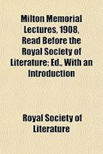 Milton Memorial Lectures, 1908, Read Before the Royal Society of Literature; Ed., with an Introduction af Royal Society Of Literature
