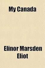 My Canada af Elinor Marsden Eliot