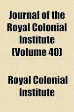 Journal of the Royal Colonial Institute (Volume 40) af Royal Colonial Institute