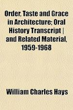 Order, Taste and Grace in Architecture; Oral History Transcript - And Related Material, 1959-1968 af William Charles Hays