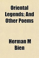 Oriental Legends; And Other Poems af Herman M. Bien
