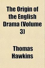 The Origin of the English Drama (Volume 3) af Thomas Hawkins