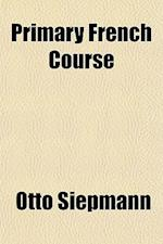 Primary French Course af Otto Siepmann