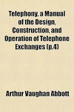 Telephony, a Manual of the Design, Construction, and Operation of Telephone Exchanges (P.4)