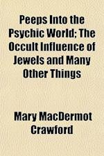 Peeps Into the Psychic World; The Occult Influence of Jewels and Many Other Things af Mary Macdermot Crawford