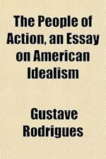 The People of Action, an Essay on American Idealism af Gustave Rodrigues