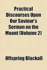 Practical Discourses Upon Our Saviour's Sermon on the Mount (Volume 2) af Offspring Blackall