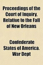 Proceedings of the Court of Inquiry, Relative to the Fall of New Orleans af Confederate States Of America War Dept
