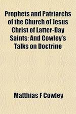 Prophets and Patriarchs of the Church of Jesus Christ of Latter-Day Saints; And Cowley's Talks on Doctrine af Matthias F. Cowley