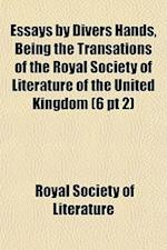 Essays by Divers Hands, Being the Transations of the Royal Society of Literature of the United Kingdom (6 PT 2)