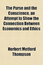 The Purse and the Conscience, an Attempt to Show the Connection Between Economics and Ethics af Herbert Metford Thompson