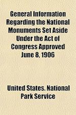 General Information Regarding the National Monuments Set Aside Under the Act of Congress Approved June 8, 1906 af United States National Park Service