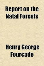 Report on the Natal Forests af Henry George Fourcade