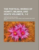 The Poetical Works of Howitt, Milman, and Keats; Complete in One Volume Volume N . 1-2 af R. B. Steele, Julia Steele, Mary Botham Howitt