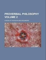 Proverbial Philosophy; A Book of Thoughts and Arguments Volume 2 af William Francis Magie, Anonymous, Books Group
