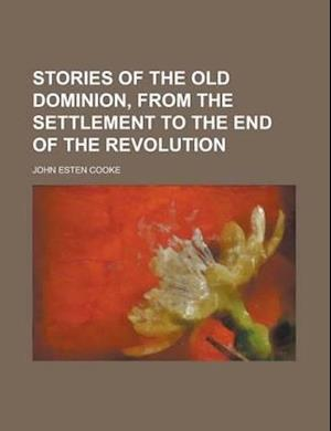 Bog, paperback Stories of the Old Dominion, from the Settlement to the End of the Revolution af Rachel Challice, John Esten Cooke