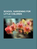 School Gardening for Little Children af Lucy R. Latter