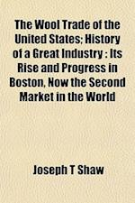 The Wool Trade of the United States; History of a Great Industry af Joseph T. Shaw
