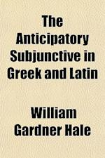 The Anticipatory Subjunctive in Greek and Latin af William Gardner Hale