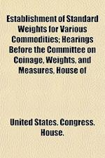 Establishment of Standard Weights for Various Commodities; Hearings Before the Committee on Coinage, Weights, and Measures, House of