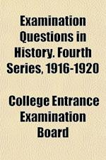 Examination Questions in History. Fourth Series, 1916-1920 af College Entrance Examination Board
