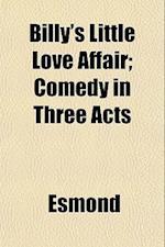 Billy's Little Love Affair; Comedy in Three Acts af Esmond