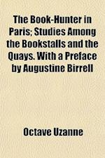 The Book-Hunter in Paris; Studies Among the Bookstalls and the Quays. with a Preface by Augustine Birrell