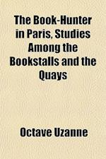 The Book-Hunter in Paris, Studies Among the Bookstalls and the Quays