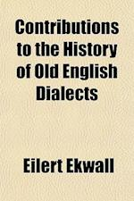 Contributions to the History of Old English Dialects af Eilert Ekwall