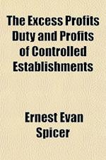 The Excess Profits Duty and Profits of Controlled Establishments af Ernest Evan Spicer