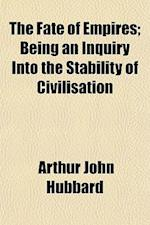 The Fate of Empires; Being an Inquiry Into the Stability of Civilisation af Arthur John Hubbard