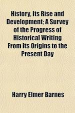History, Its Rise and Development; A Survey of the Progress of Historical Writing from Its Origins to the Present Day af Harry Elmer Barnes