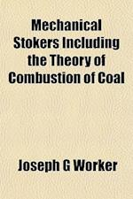 Mechanical Stokers Including the Theory of Combustion of Coal af Joseph G. Worker
