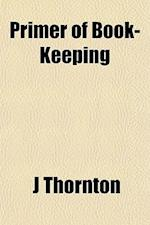 Primer of Book-Keeping af J. Thornton