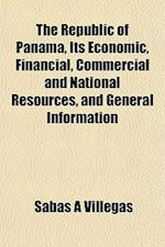 The Republic of Panama, Its Economic, Financial, Commercial and National Resources, and General Information af Sabas A. Villegas