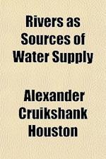 Rivers as Sources of Water Supply af Alexander Cruikshank Houston