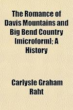 The Romance of Davis Mountains and Big Bend Country [Microform]; A History af Carlysle Graham Raht