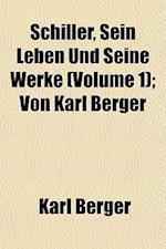 Schiller, Sein Leben Und Seine Werke (Volume 1); Von Karl Berger af Karl Berger