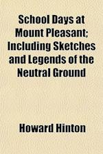School Days at Mount Pleasant; Including Sketches and Legends of the Neutral Ground af Howard Hinton