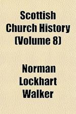 Scottish Church History (Volume 8) af Norman Lockhart Walker