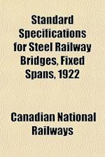 Standard Specifications for Steel Railway Bridges, Fixed Spans, 1922 af Canadian National Railways