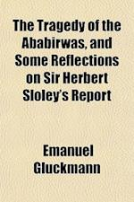 The Tragedy of the Ababirwas, and Some Reflections on Sir Herbert Sloley's Report af Emanuel Gluckmann