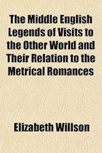 The Middle English Legends of Visits to the Other World and Their Relation to the Metrical Romances af Elizabeth Willson