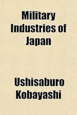 Military Industries of Japan af Ushisaburo Kobayashi