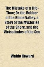 The Mistake of a Life-Time; Or, the Robber of the Rhine Valley. a Story of the Mysteries of the Shore, and the Vicissitudes of the Sea af Waldo Howard