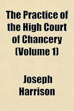 The Practice of the High Court of Chancery af John Newland, Joseph Harrison