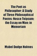 The Poet as Philosopher; A Study of Three Philosophical Poems af Mabel Dodge Holmes