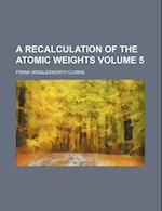 A Recalculation of the Atomic Weights Volume 5