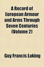 A Record of European Armour and Arms Through Seven Centuries (Volume 2) af Guy Francis Laking